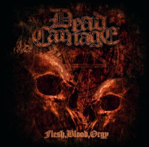 DEAD CARNAGE – Flesh, Blood, Orgy